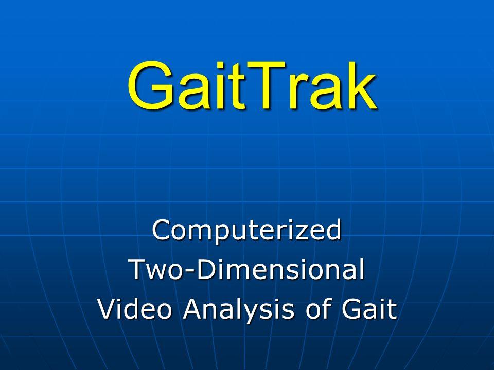 GaitTrak ComputerizedTwo-Dimensional Video Analysis of Gait