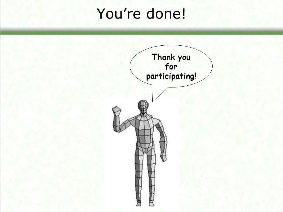 You're done! Thank you for participating!