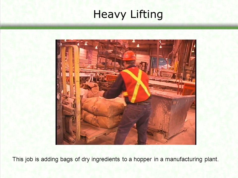 Reducing frequent lifting Use mechanical assistance The example shown is palletizing using a vacuum lift at a paper mill that produces bundles of grocery bags.