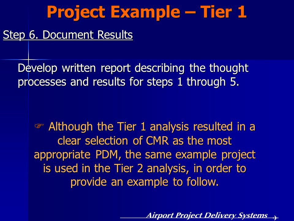Step 6. Document Results Project Example – Tier 1 Develop written report describing the thought processes and results for steps 1 through 5.  Althoug