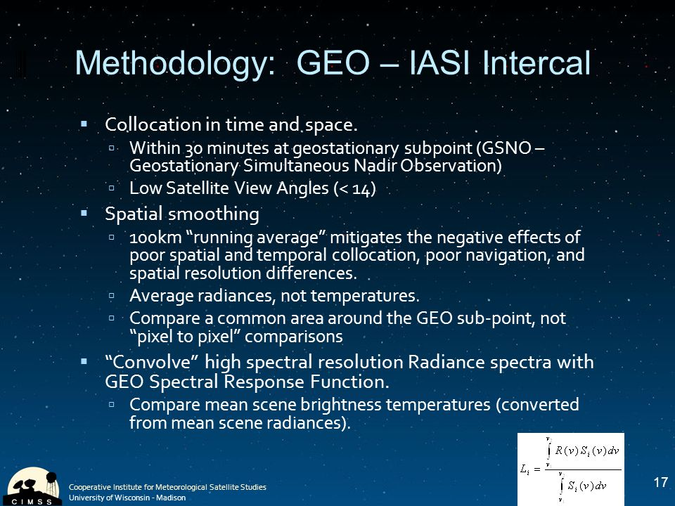 Cooperative Institute for Meteorological Satellite Studies University of Wisconsin - Madison 17 Methodology: GEO – IASI Intercal  Collocation in time and space.