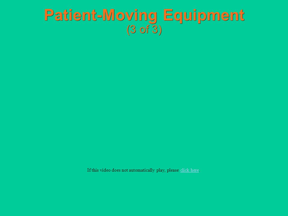 Patient-Moving Equipment (3 of 3) If this video does not automatically play, please click here.click here