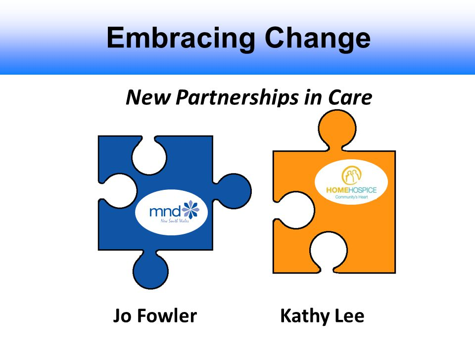 Embracing Change New Partnerships in Care Jo FowlerKathy Lee