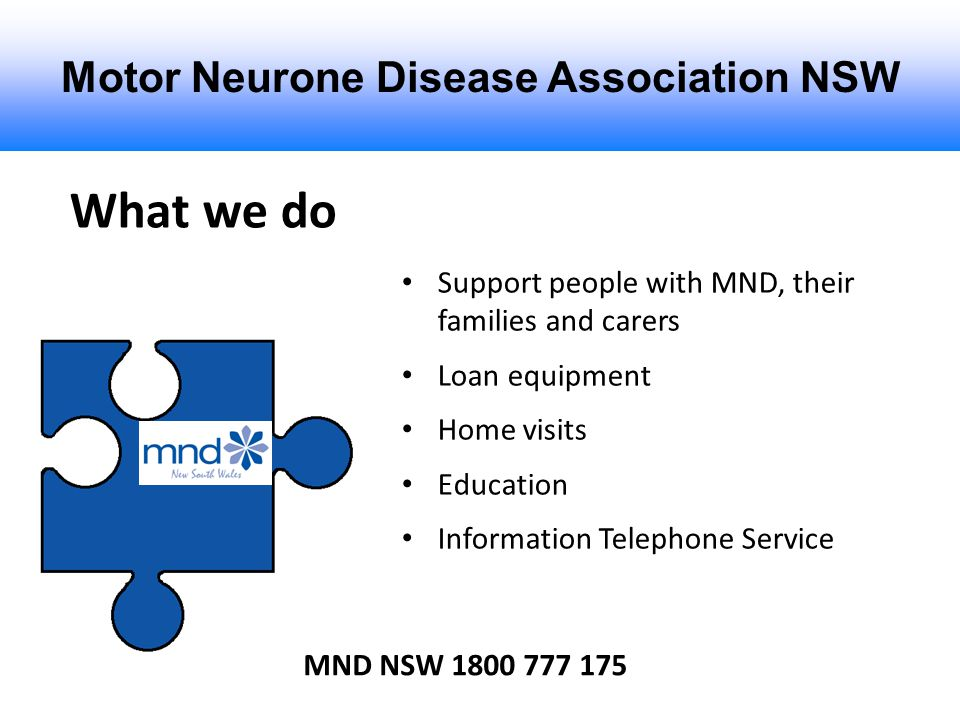 Motor Neurone Disease Association NSW What we do MND NSW 1800 777 175 Support people with MND, their families and carers Loan equipment Home visits Ed