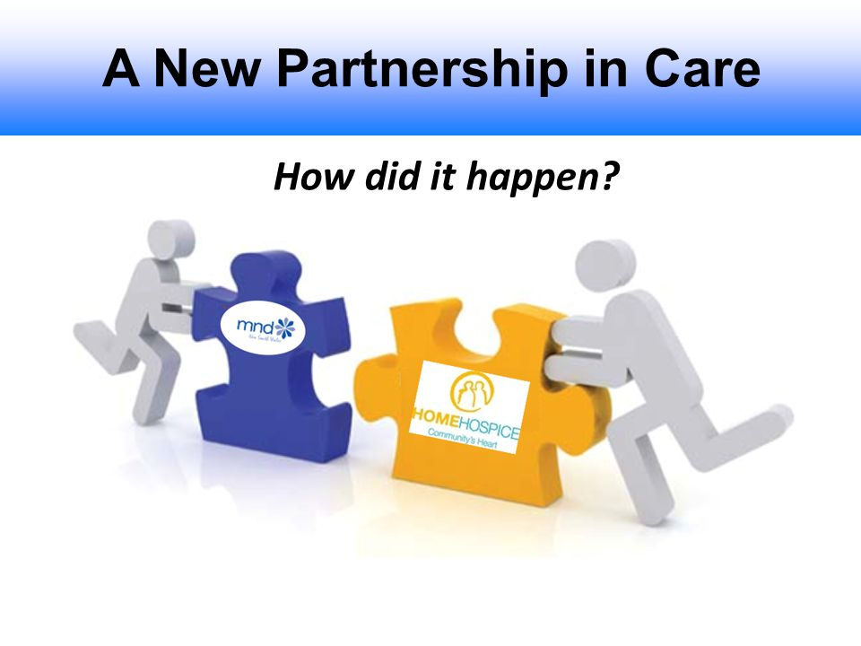 A New Partnership in Care How did it happen?