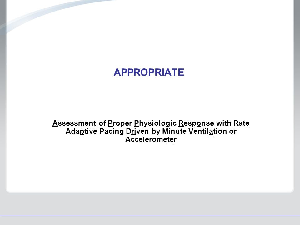 APPROPRIATE Assessment of Proper Physiologic Response with Rate Adaptive Pacing Driven by Minute Ventilation or Accelerometer