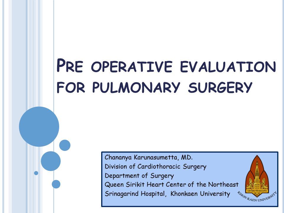 P RE OPERATIVE EVALUATION FOR PULMONARY SURGERY Chananya Karunasumetta, MD.