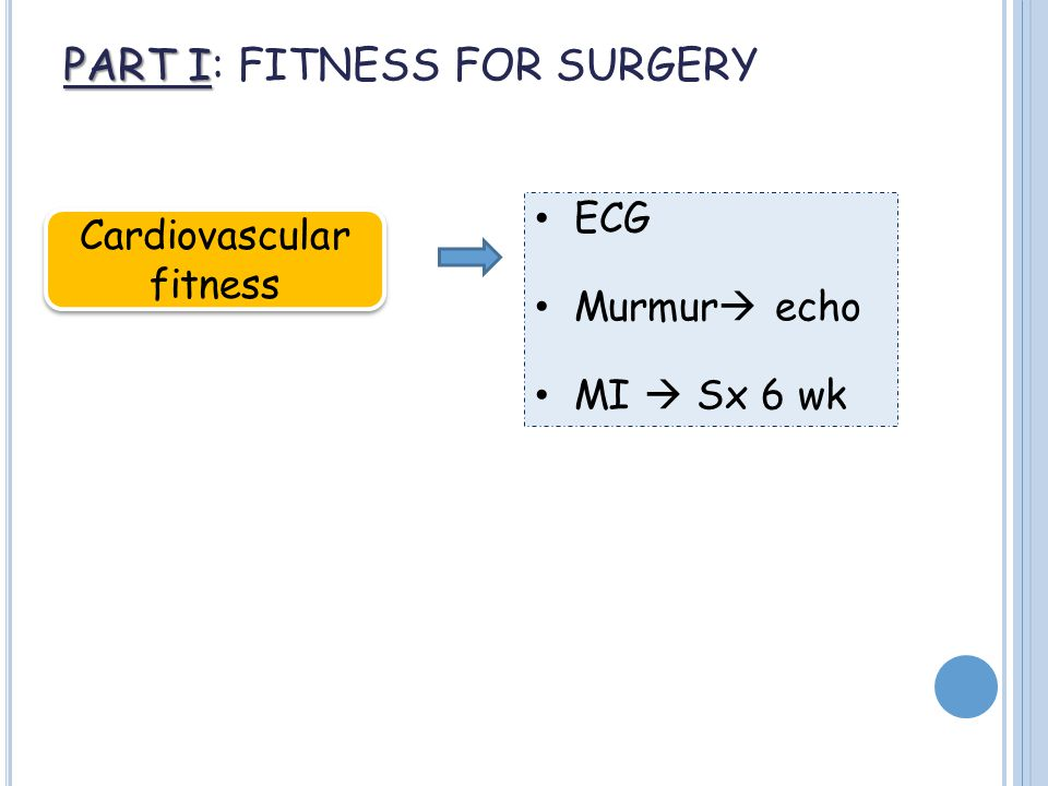 PART I PART I: FITNESS FOR SURGERY Cardiovascular fitness ECG Murmur  echo MI  Sx 6 wk