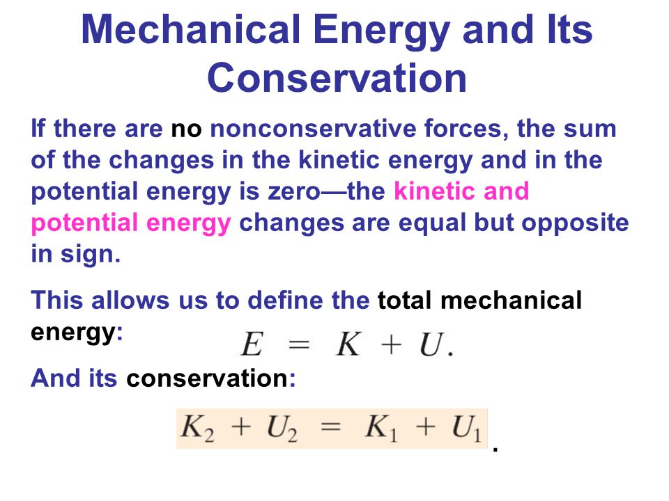 Mechanical Energy and Its Conservation If there are no nonconservative forces, the sum of the changes in the kinetic energy and in the potential energ