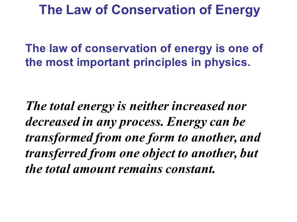 The Law of Conservation of Energy The law of conservation of energy is one of the most important principles in physics. The total energy is neither in