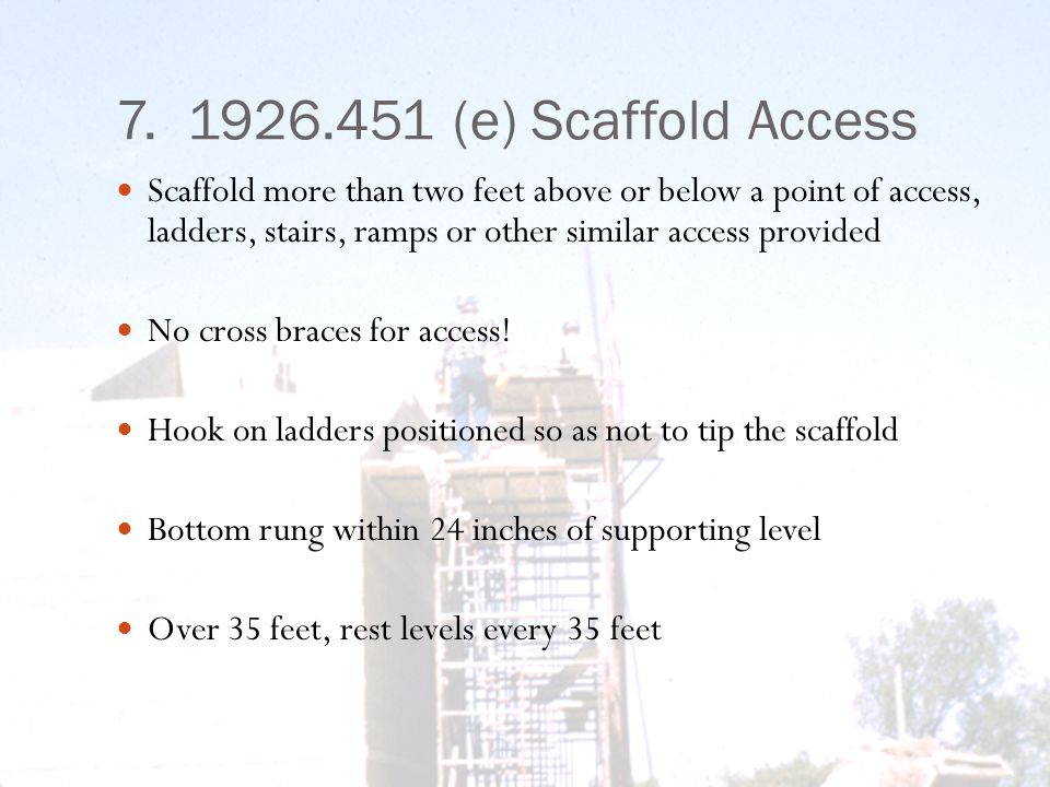7. 1926.451 (e) Scaffold Access Scaffold more than two feet above or below a point of access, ladders, stairs, ramps or other similar access provided
