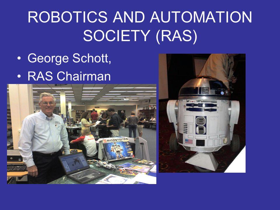 ROBOTICS AND AUTOMATION SOCIETY (RAS) George Schott, RAS Chairman