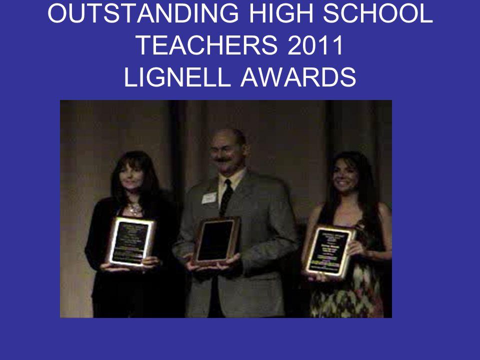 OUTSTANDING HIGH SCHOOL TEACHERS 2011 LIGNELL AWARDS