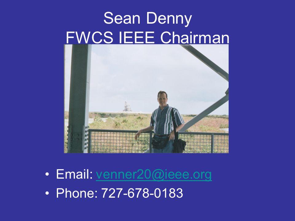 Sean Denny FWCS IEEE Chairman Email: venner20@ieee.orgvenner20@ieee.org Phone: 727-678-0183