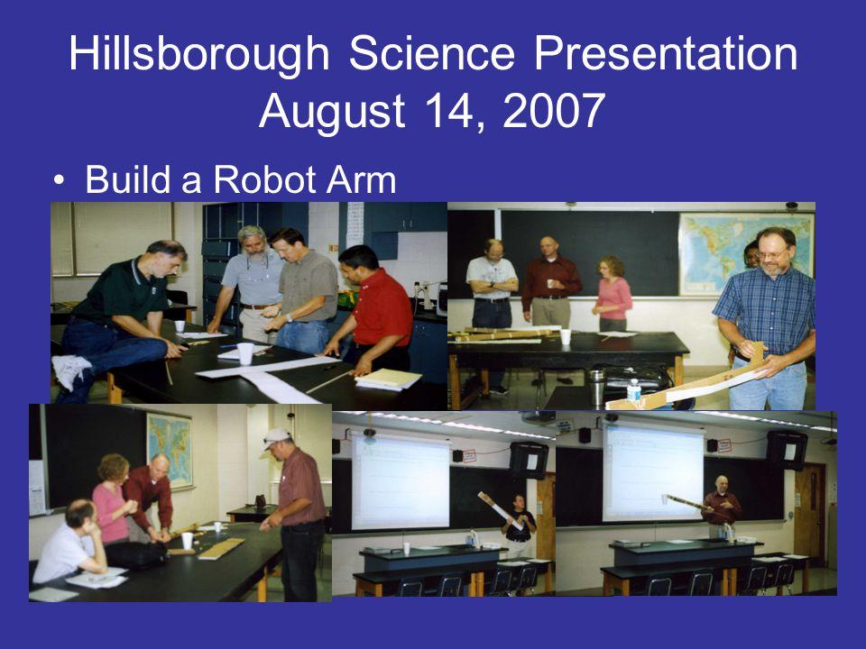 Hillsborough Science Presentation August 14, 2007 Build a Robot Arm