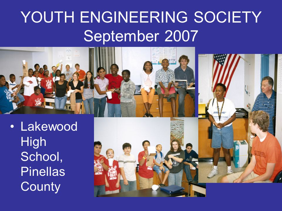 YOUTH ENGINEERING SOCIETY September 2007 Lakewood High School, Pinellas County