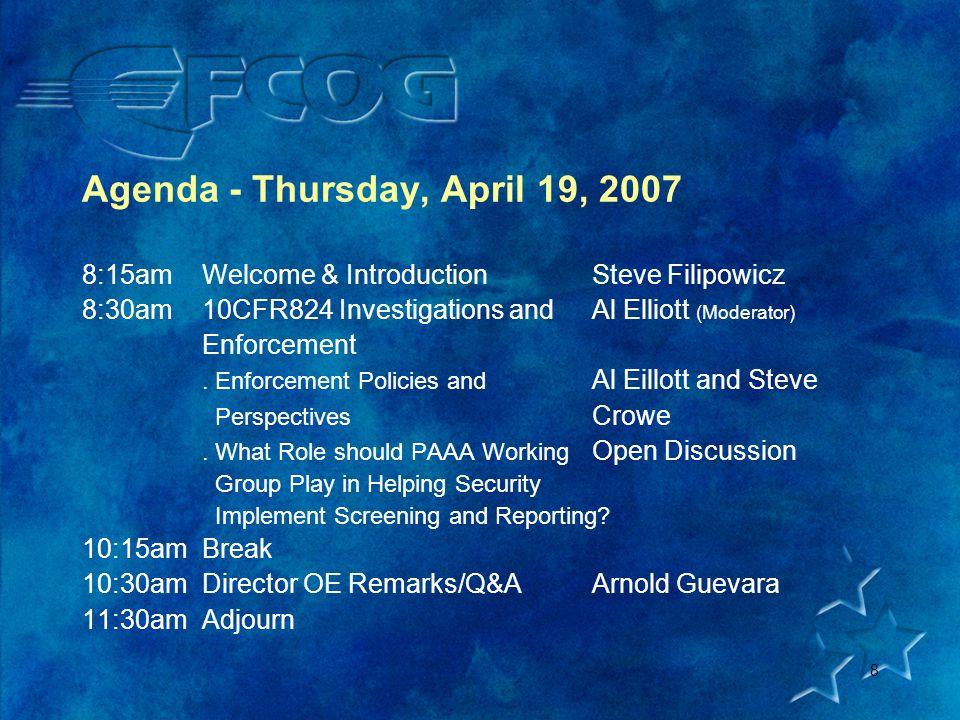 8 Agenda - Thursday, April 19, 2007 8:15amWelcome & IntroductionSteve Filipowicz 8:30am10CFR824 Investigations andAl Elliott (Moderator) Enforcement.