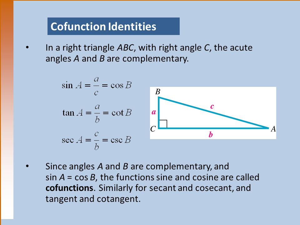 Cofunction Identities In a right triangle ABC, with right angle C, the acute angles A and B are complementary.