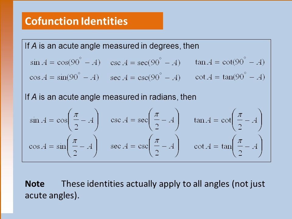 Cofunction Identities NoteThese identities actually apply to all angles (not just acute angles).