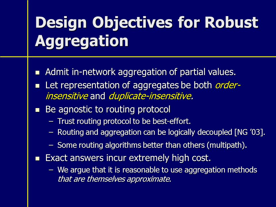 Design Objectives for Robust Aggregation Admit in-network aggregation of partial values.