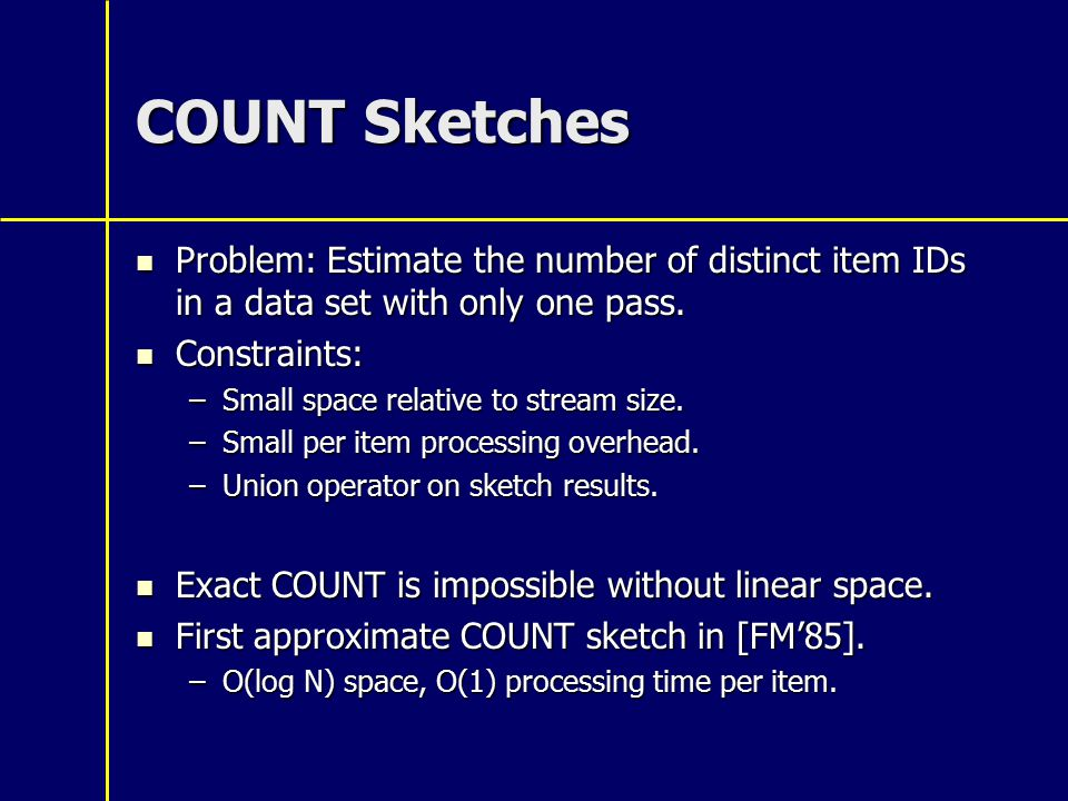 COUNT Sketches Problem: Estimate the number of distinct item IDs in a data set with only one pass.