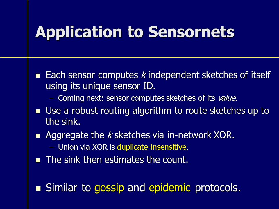 Application to Sensornets Each sensor computes k independent sketches of itself using its unique sensor ID.