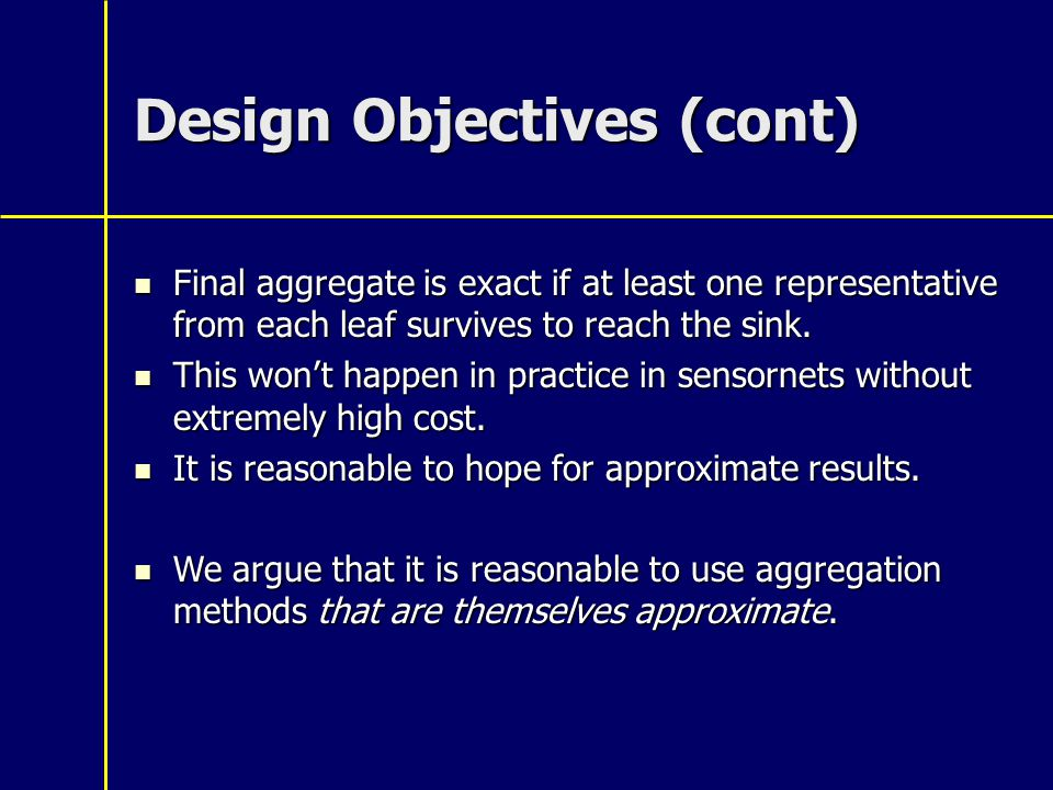 Design Objectives (cont) Final aggregate is exact if at least one representative from each leaf survives to reach the sink.