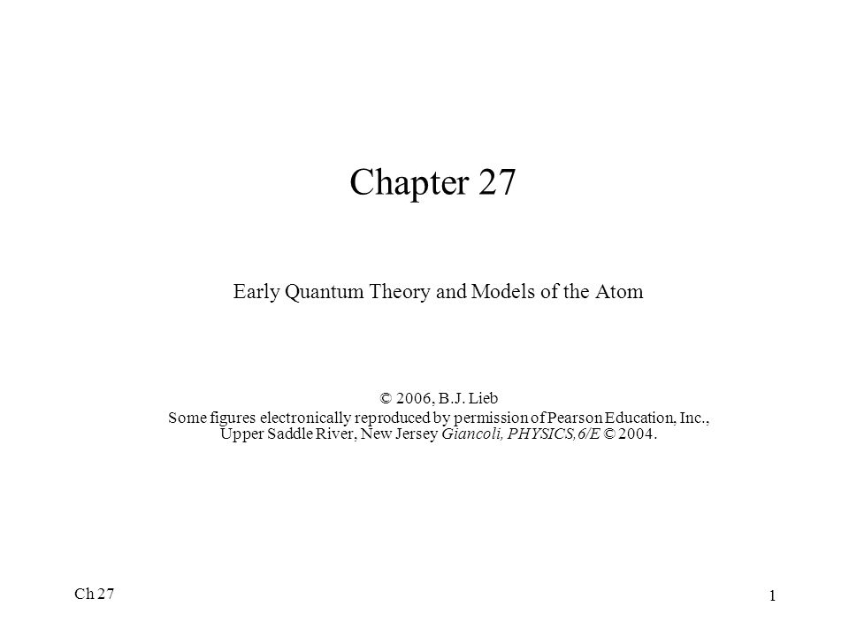 Ch 27 1 Chapter 27 Early Quantum Theory and Models of the Atom © 2006, B.J.