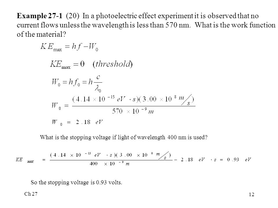 Ch 27 12 Example 27-1 (20) In a photoelectric effect experiment it is observed that no current flows unless the wavelength is less than 570 nm.