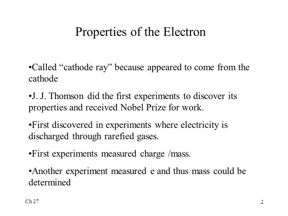 Ch 27 2 Properties of the Electron Called cathode ray because appeared to come from the cathode J.
