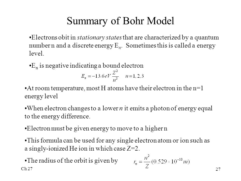 Ch 27 27 Summary of Bohr Model Electrons obit in stationary states that are characterized by a quantum number n and a discrete energy E n.