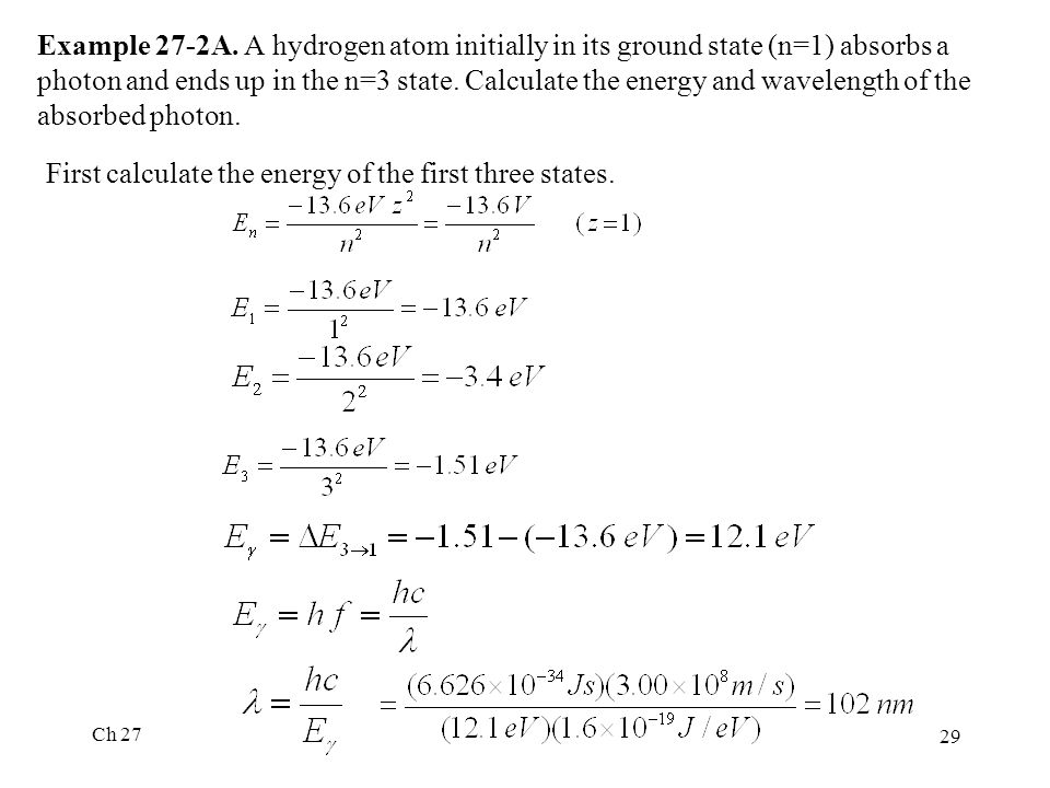 Ch 27 29 Example 27-2A. A hydrogen atom initially in its ground state (n=1) absorbs a photon and ends up in the n=3 state. Calculate the energy and wa
