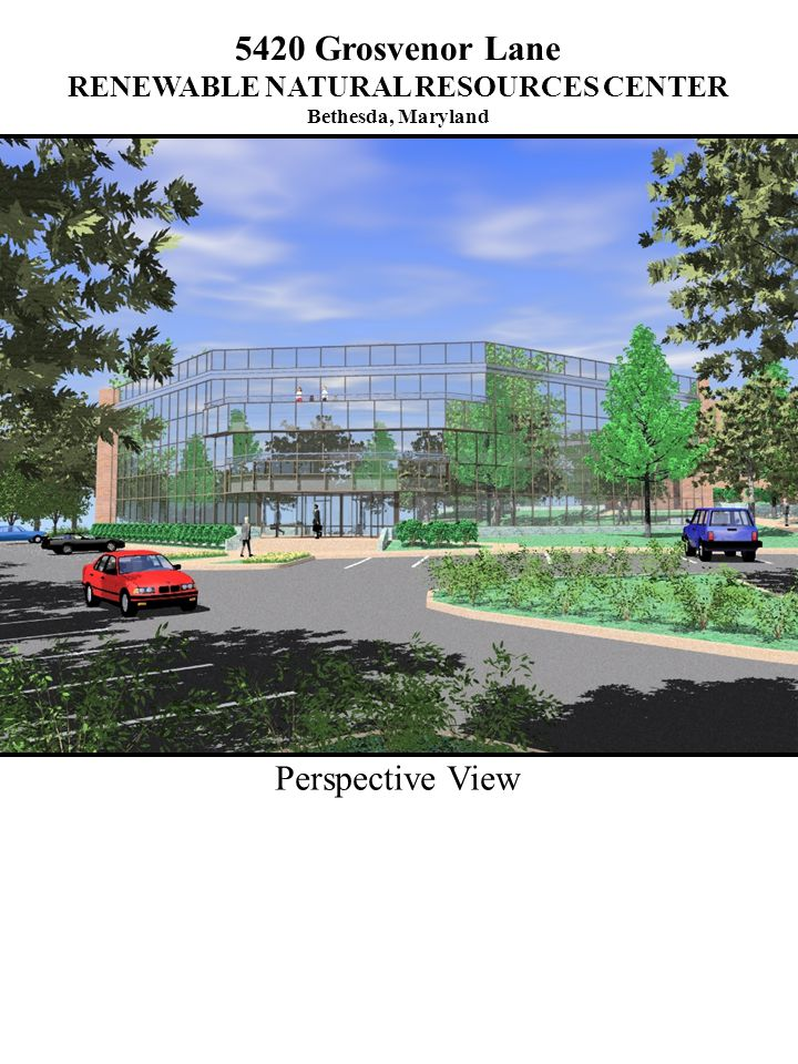 Perspective View 5420 Grosvenor Lane RENEWABLE NATURAL RESOURCES CENTER Bethesda, Maryland