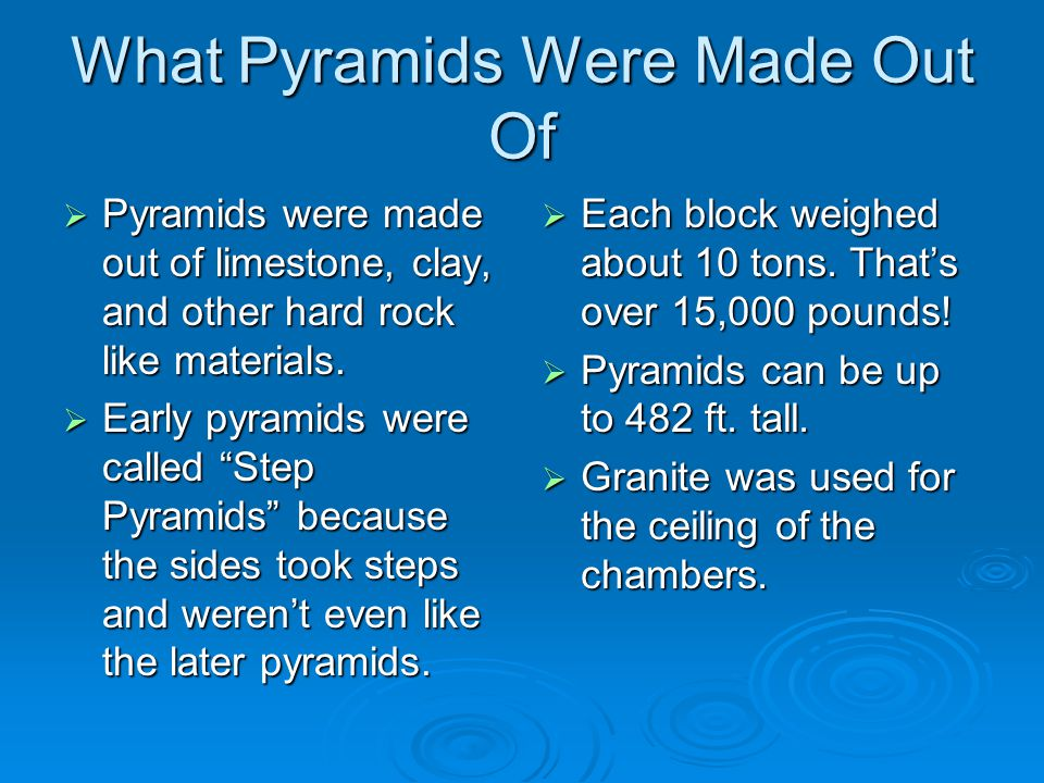 What Pyramids Were Made Out Of  Pyramids were made out of limestone, clay, and other hard rock like materials.