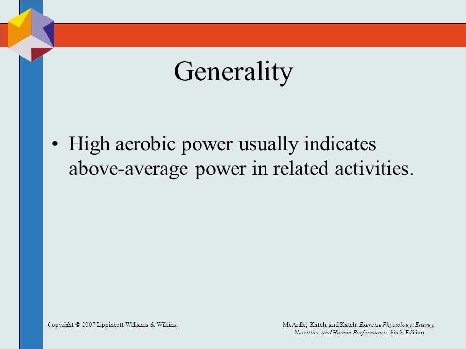 Copyright © 2007 Lippincott Williams & Wilkins.McArdle, Katch, and Katch: Exercise Physiology: Energy, Nutrition, and Human Performance, Sixth Edition Predictions from Nonexercise Data Data used –Gender –BMI –Physical activity rating (PAR) 0 − 10 over 6 months –Perceived functional ability (PFA)