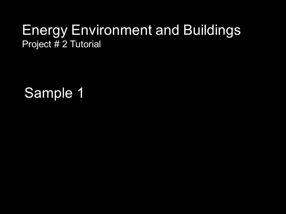 Sample 1 Energy Environment and Buildings Project # 2 Tutorial