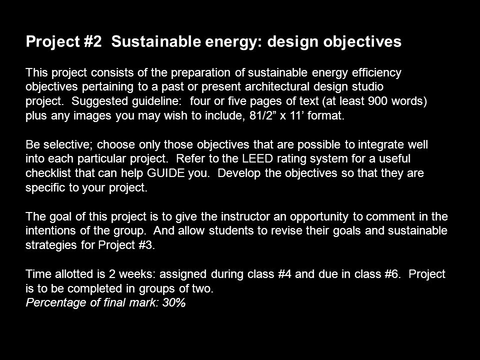 Project #2 Sustainable energy: design objectives This project consists of the preparation of sustainable energy efficiency objectives pertaining to a past or present architectural design studio project.