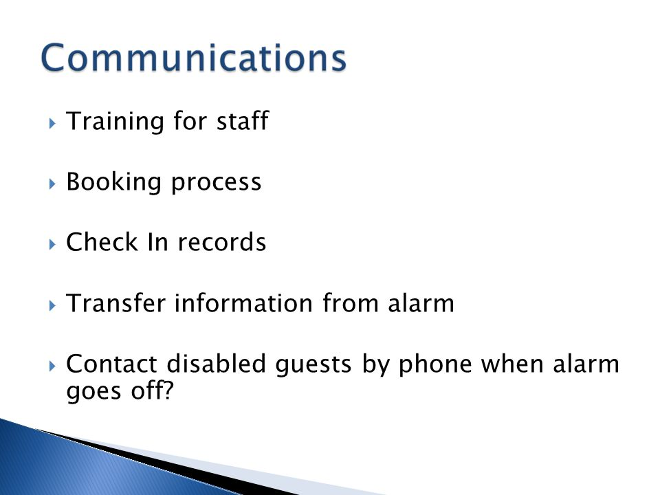 Training for staff  Booking process  Check In records  Transfer information from alarm  Contact disabled guests by phone when alarm goes off