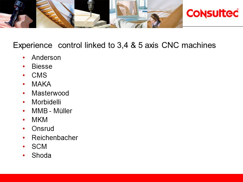 Experience control linked to 3,4 & 5 axis CNC machines Anderson Biesse CMS MAKA Masterwood Morbidelli MMB - Müller MKM Onsrud Reichenbacher SCM Shoda