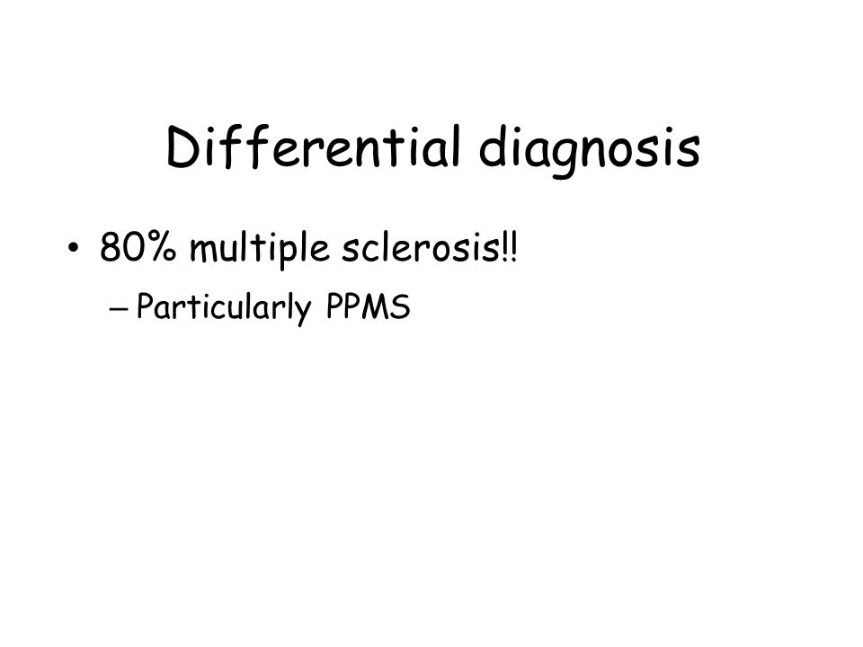 Differential diagnosis 80% multiple sclerosis!! – Particularly PPMS