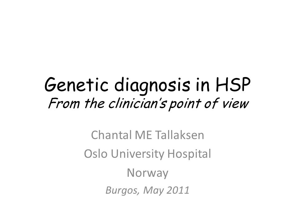 Genetic diagnosis in HSP From the clinician's point of view Chantal ME Tallaksen Oslo University Hospital Norway Burgos, May 2011
