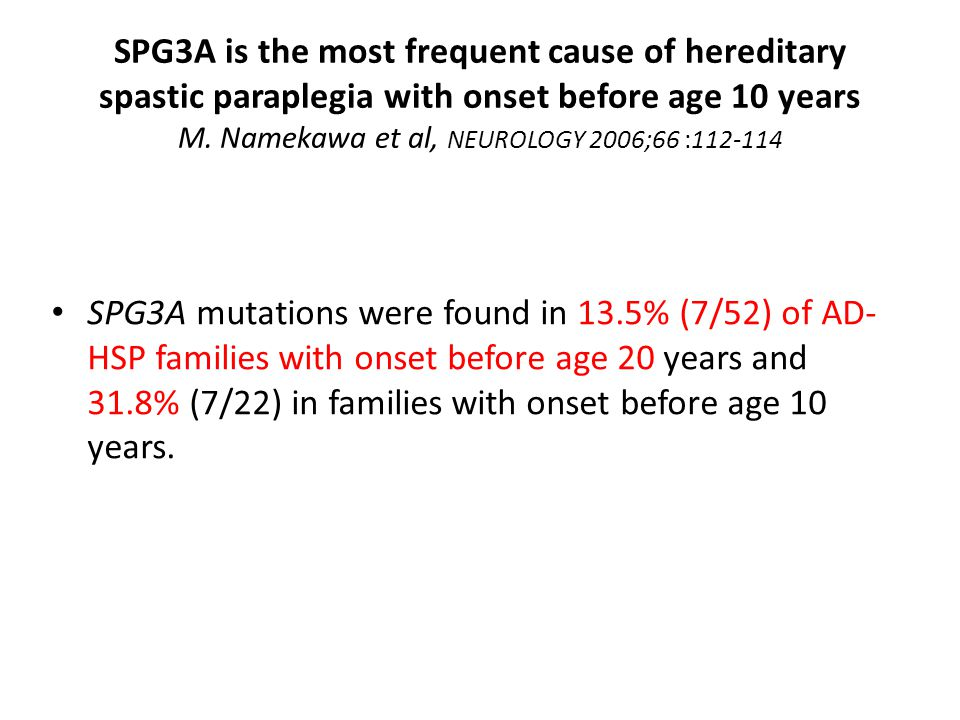 SPG3A is the most frequent cause of hereditary spastic paraplegia with onset before age 10 years M.