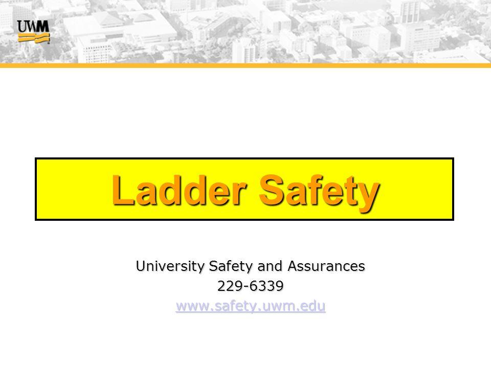 Ladder Safety University Safety and Assurances 229-6339 www.safety.uwm.edu