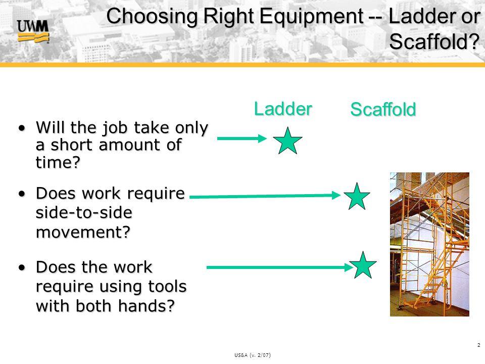 US&A (v. 2/07) 2 Choosing Right Equipment -- Ladder or Scaffold.