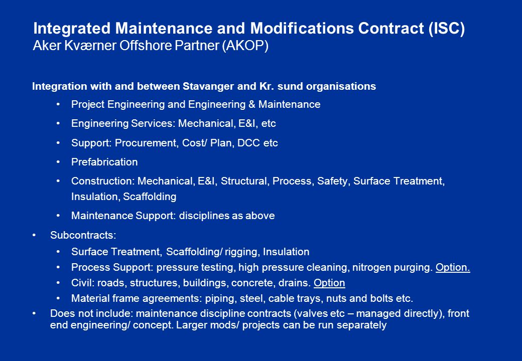Integrated Maintenance and Modifications Contract (ISC) Aker Kværner Offshore Partner (AKOP) Integration with and between Stavanger and Kr.