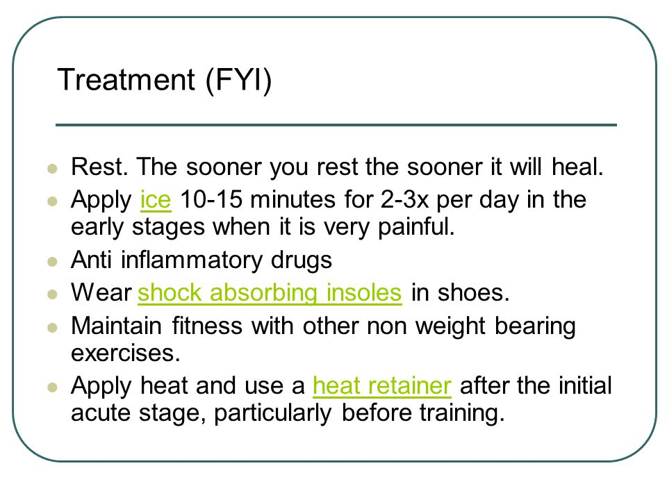 Treatment (FYI) Rest. The sooner you rest the sooner it will heal.