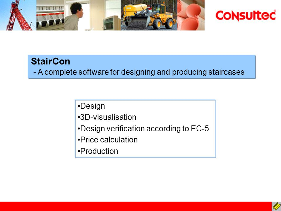 Design 3D-visualisation Design verification according to EC-5 Price calculation Production StairCon - A complete software for designing and producing