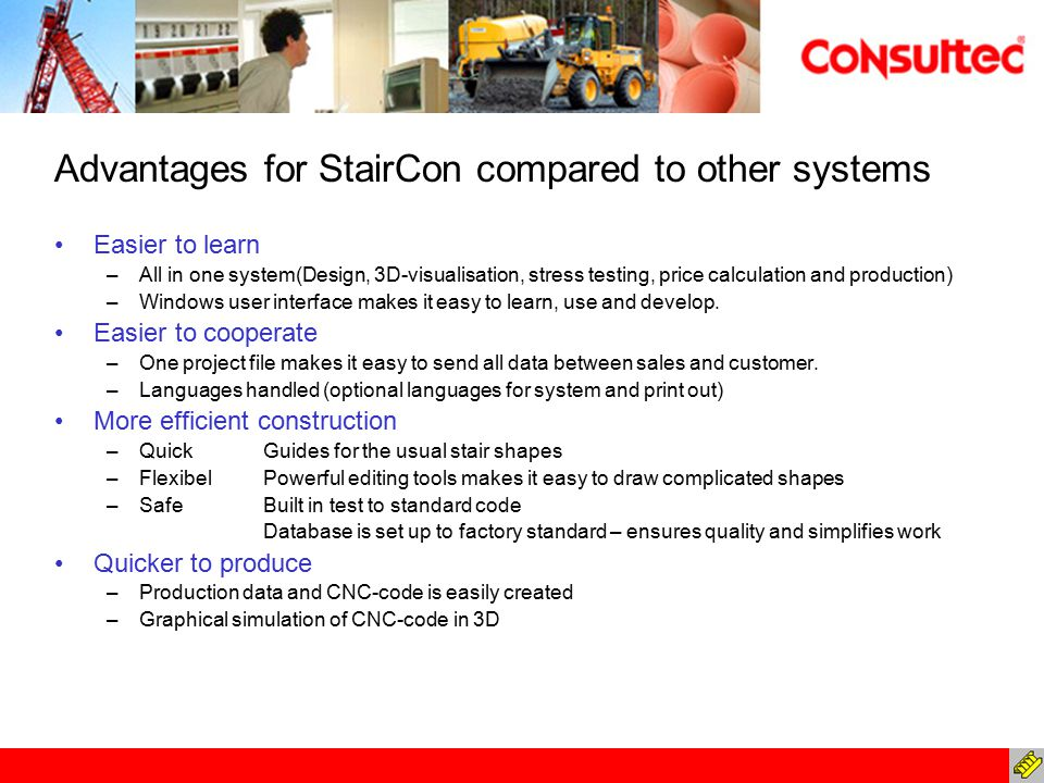 Advantages for StairCon compared to other systems Easier to learn –All in one system(Design, 3D-visualisation, stress testing, price calculation and p