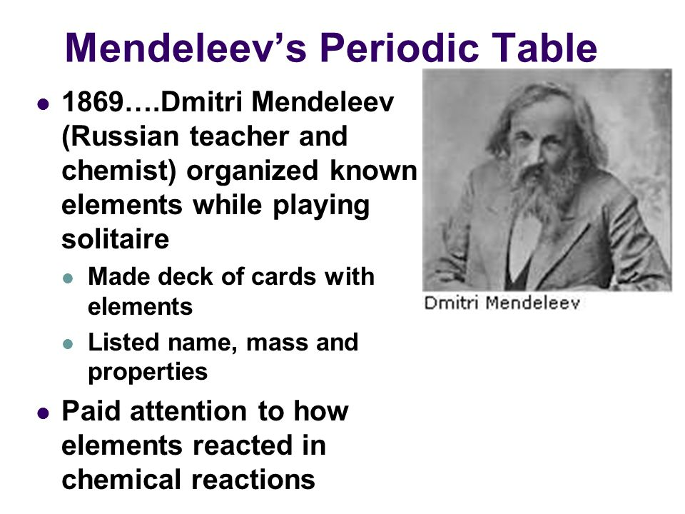 Mendeleev's Periodic Table Strategy for organization: What did he look at.