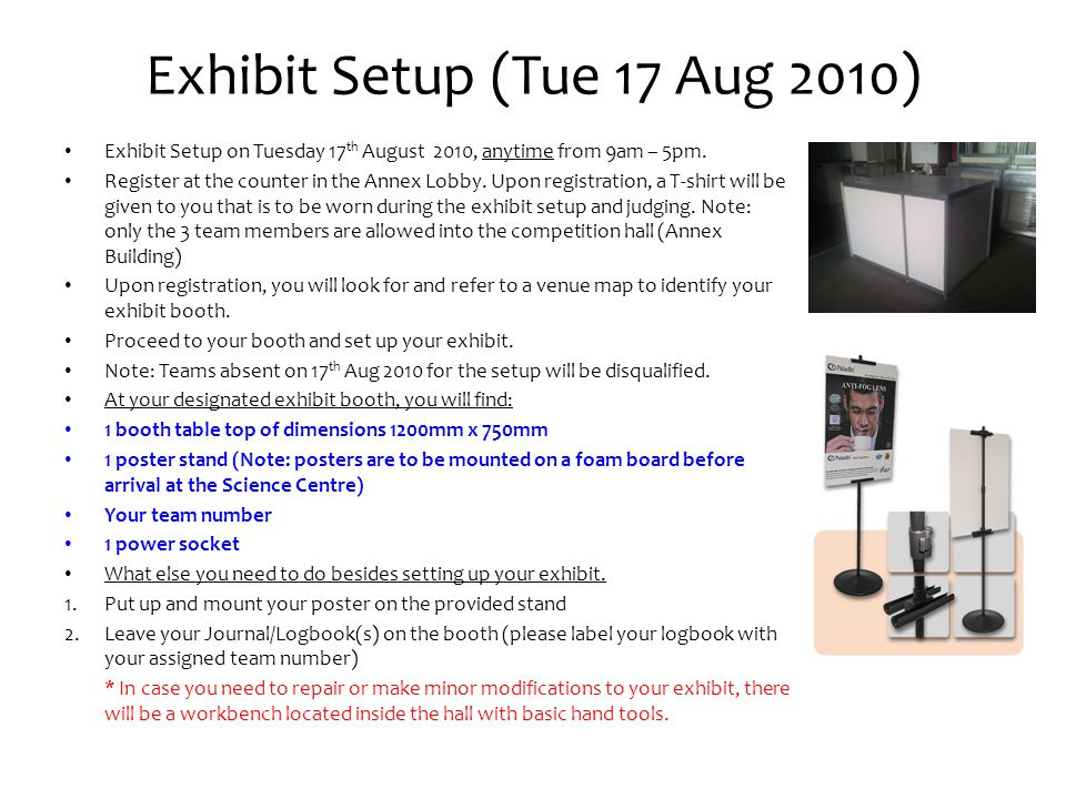 Pointers for setting up exhibits on 17th Aug Be mindful of the following: Before you leave home, please check to make sure you have everything you need to set up your exhibit.